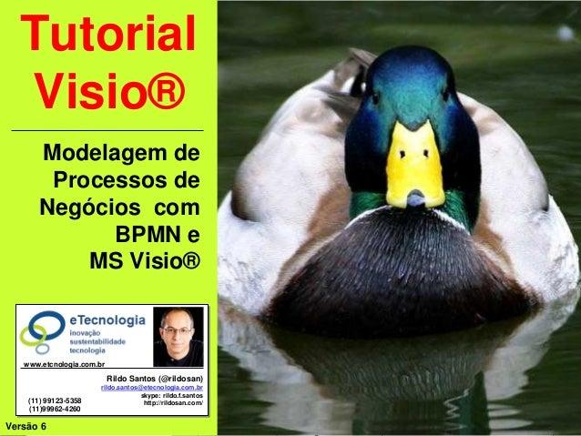 rildo.santos@etecnologia.com.brVersão 6 | RFSTutorialVisio®,ModelagemdeProcessosdeNegóciosTodos os direitos reservados e p...