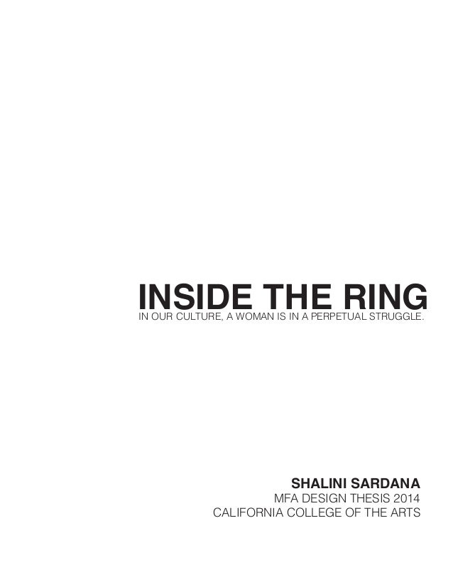 INSIDE THE RINGIN OUR CULTURE, A WOMAN IS IN A PERPETUAL STRUGGLE. SHALINI SARDANA MFA DESIGN THESIS 2014 CALIFORNIA COLLE...