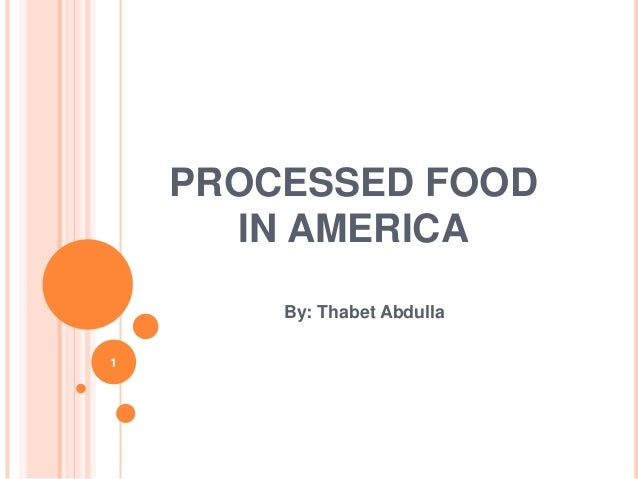 PROCESSED FOOD IN AMERICA By: Thabet Abdulla 1
