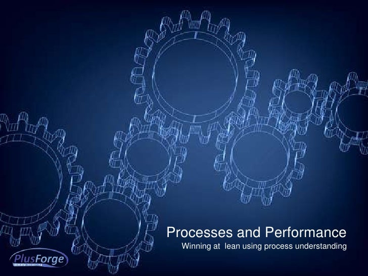 Processes and Performance  Winning at lean using process understanding