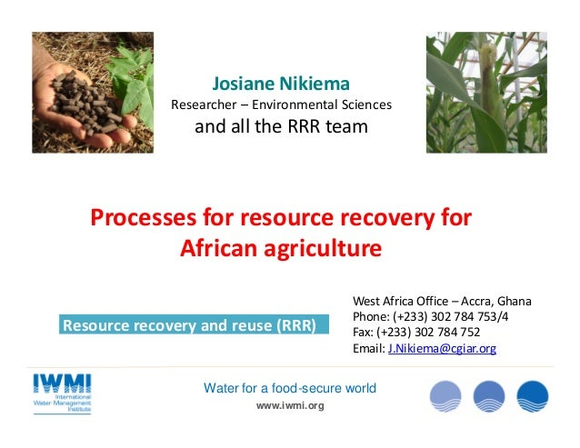 www.iwmi.org Water for a food-secure world Processes for resource recovery for African agriculture Resource recovery and r...