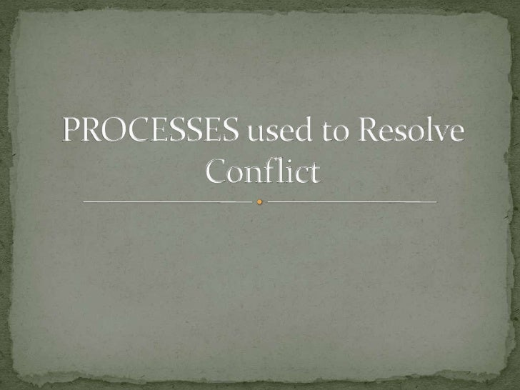 PROCESSES used to Resolve Conflict<br />