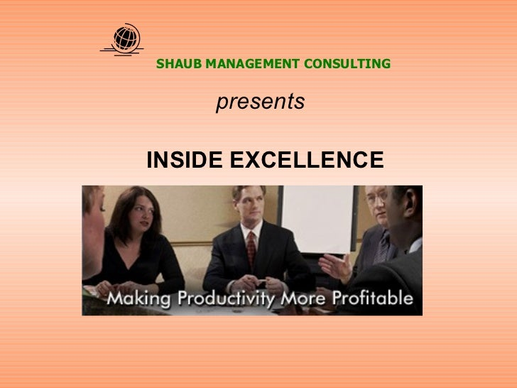 INSIDE EXCELLENCE SHAUB MANAGEMENT CONSULTING presents