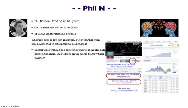 - - Phil N - - • Phil Newton - Trading for 20+ years • Online Business owner since 2002 • Specialising in Financial Tradin...