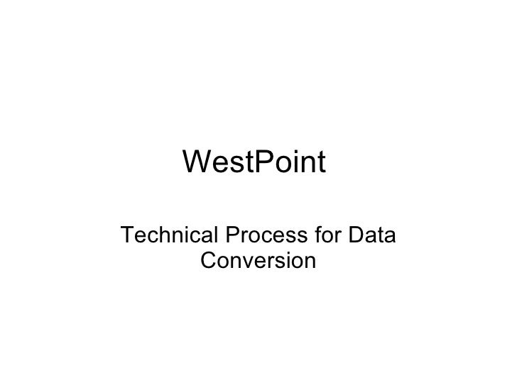 WestPoint  Technical Process for Data Conversion
