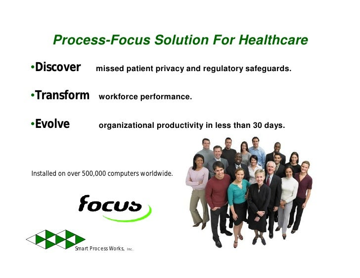 Process-Focus Solution For Healthcare •Discover             missed patient privacy and regulatory safeguards.   •Transform...