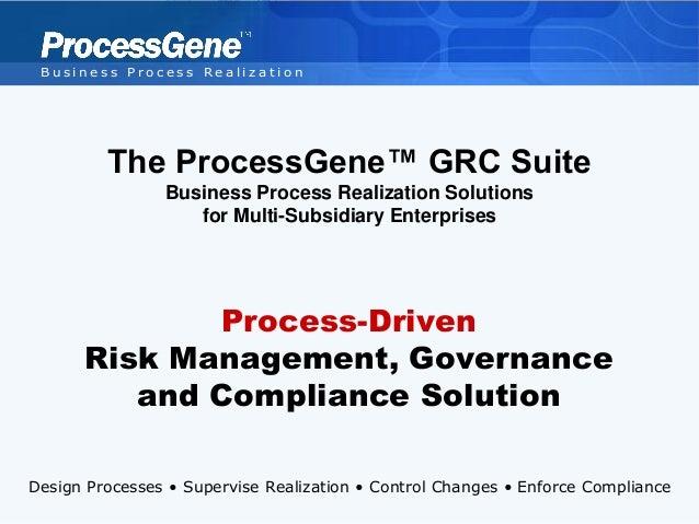 Business Process Realization         The ProcessGene™ GRC Suite                Business Process Realization Solutions     ...