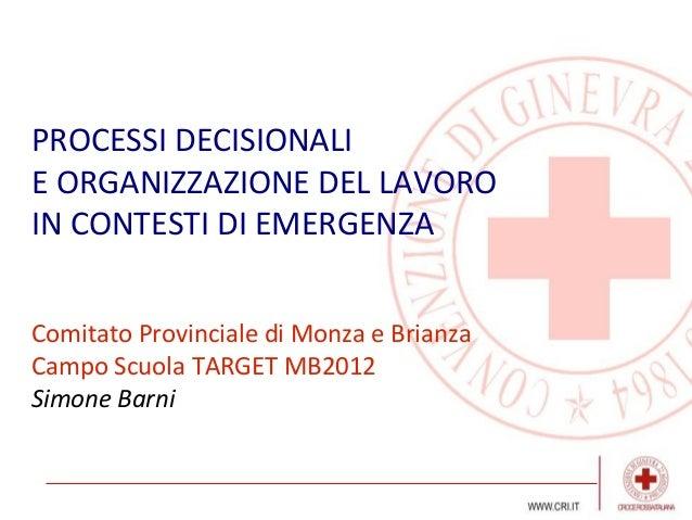 PROCESSI DECISIONALIE ORGANIZZAZIONE DEL LAVOROIN CONTESTI DI EMERGENZAComitato Provinciale di Monza e BrianzaCampo Scuola...