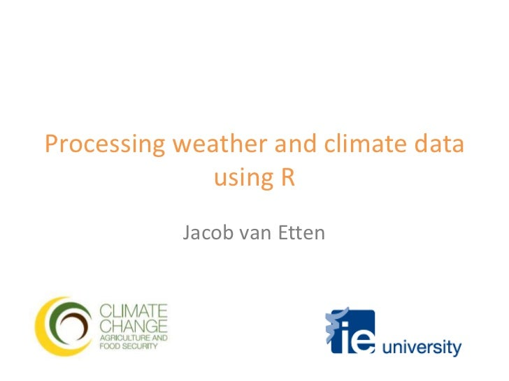 Processing weather and climate datausing R<br />Jacob van Etten<br />