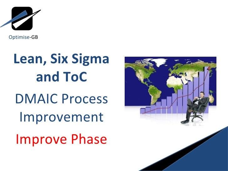 Lean, Six Sigma and ToC DMAIC Process Improvement Improve Phase Optimise -GB