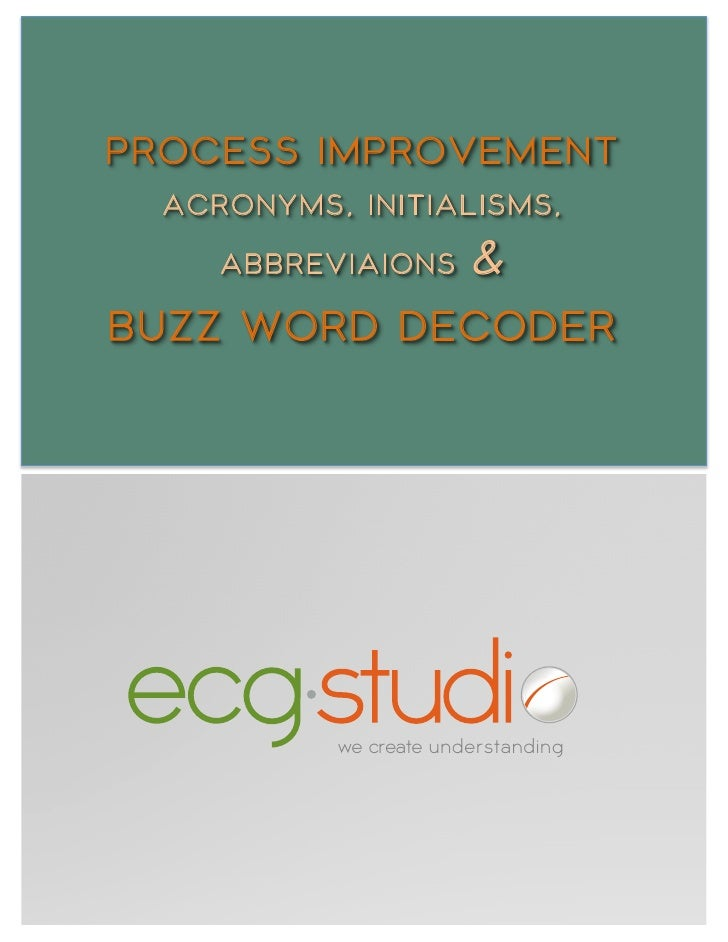 PROCESS IMPROVEMENT  ACRONYMS, INITIALISMS,     ABBREVIAIONS       &BUZZ WORD DECODER           we create understanding