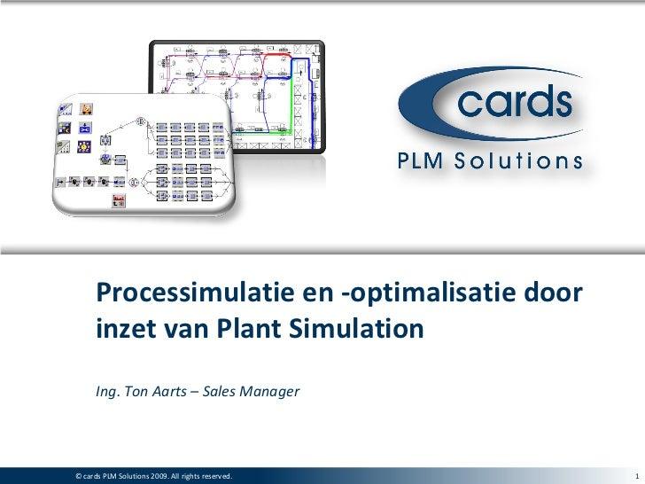 Processimulatie en -optimalisatie door       inzet van Plant Simulation       Ing. Ton Aarts – Sales Manager     © cards© ...