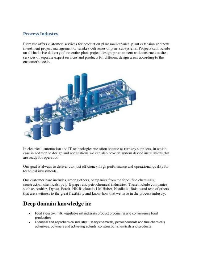 Process Industry Elomatic offers customers services for production plant maintenance, plant extension and new investment p...