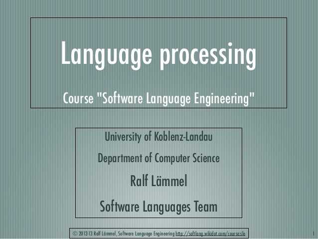 "© 2012-13 Ralf Lämmel, Software Language Engineering http://softlang.wikidot.com/course:sle Language processing Course ""So..."