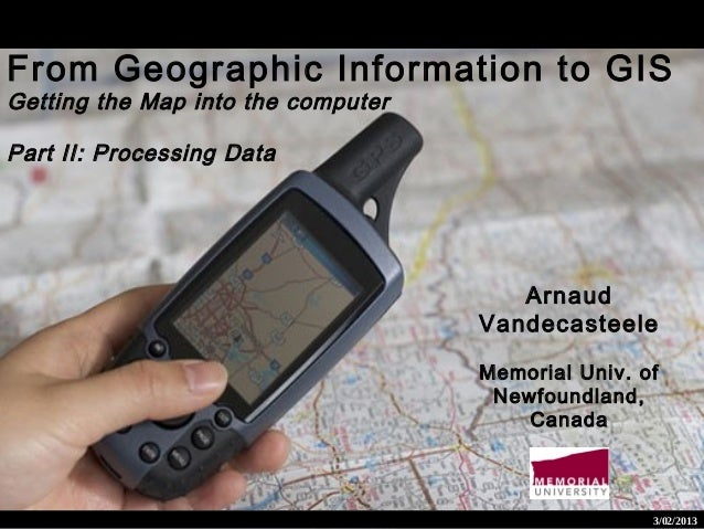 From Geographic Information to GIS Getting the Map into the computer Part II: Processing Data  Arnaud Vandecasteele Memori...