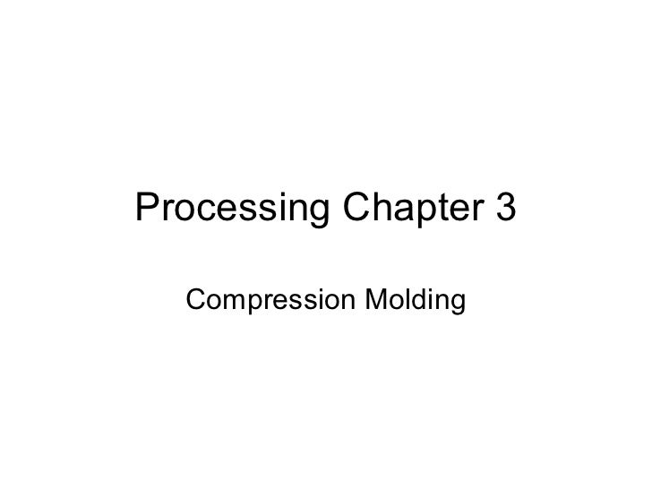 Processing Chapter 3  Compression Molding