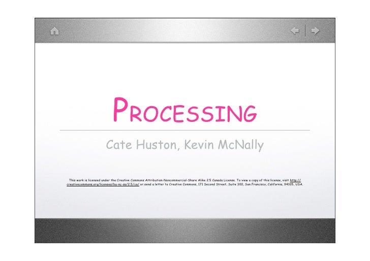 PROCESSING                          Cate Huston, Kevin McNally   This work is licensed under the Creative Commons Attribut...