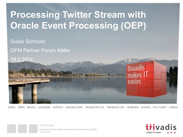 Processing Twitter Stream with Oracle Event Processing (OEP) Guido Schmutz OFM Partner Forum Malta 19.2.2014  BASEL  1  BE...
