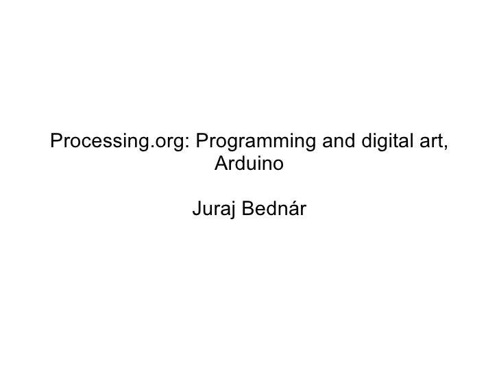 Processing.org: Programming and digital art, Arduino Juraj Bednár