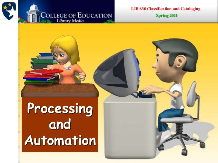 LIB 630 Classification and Cataloging<br />Spring 2011<br />Processing and Automation<br />