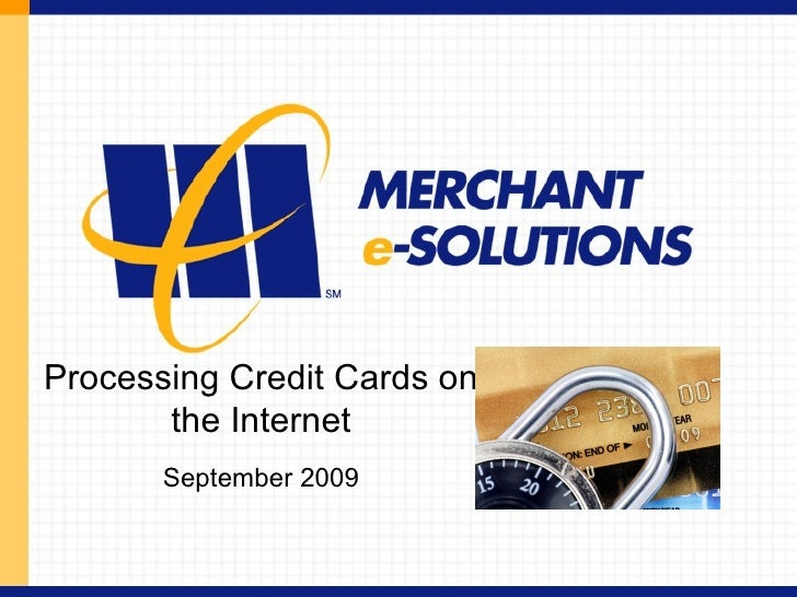 Processing Credit Cards on the Internet September 2009