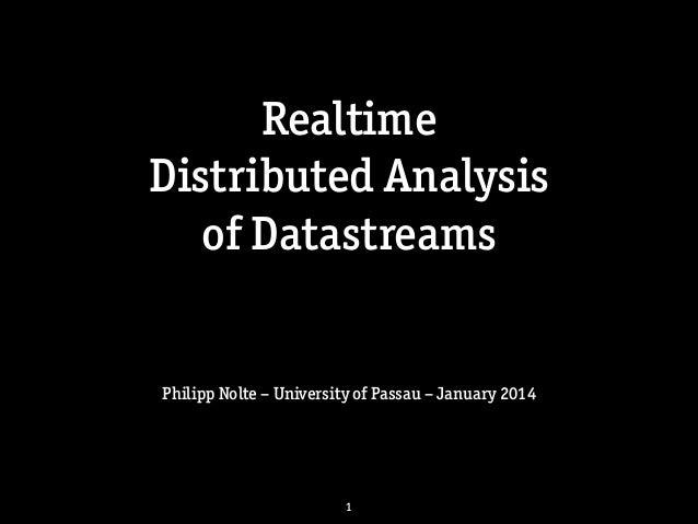 Realtime Distributed Analysis of Datastreams  Philipp Nolte – University of Passau – January 2014  1