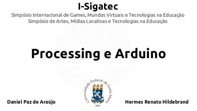 I-Sigatec  Simpósio Internacional de Games, Mundos Virtuais e Tecnologias na Educação  Simpósio de Artes, Mídias Locativas...