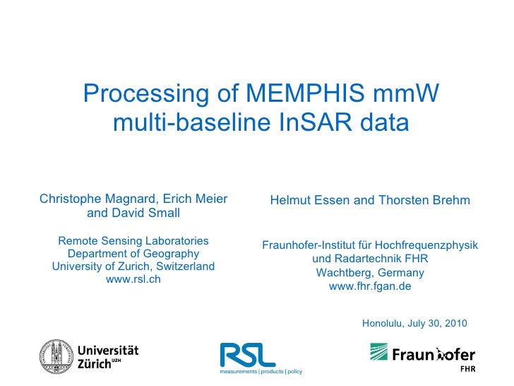Processing of  MEMPHIS mmW multi-baseline InSAR data Christophe Magnard, Erich Meier and David Small Remote Sensing Labora...
