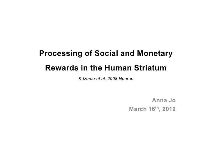 Processing of Social and Monetary  Rewards in the Human Striatum          K.Izuma et al. 2008 Neuron                      ...