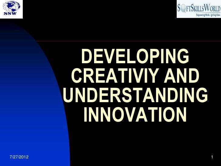 DEVELOPING             CREATIVIY AND            UNDERSTANDING              INNOVATION7/27/2012                    1