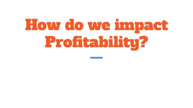 How do we impact Profitability?