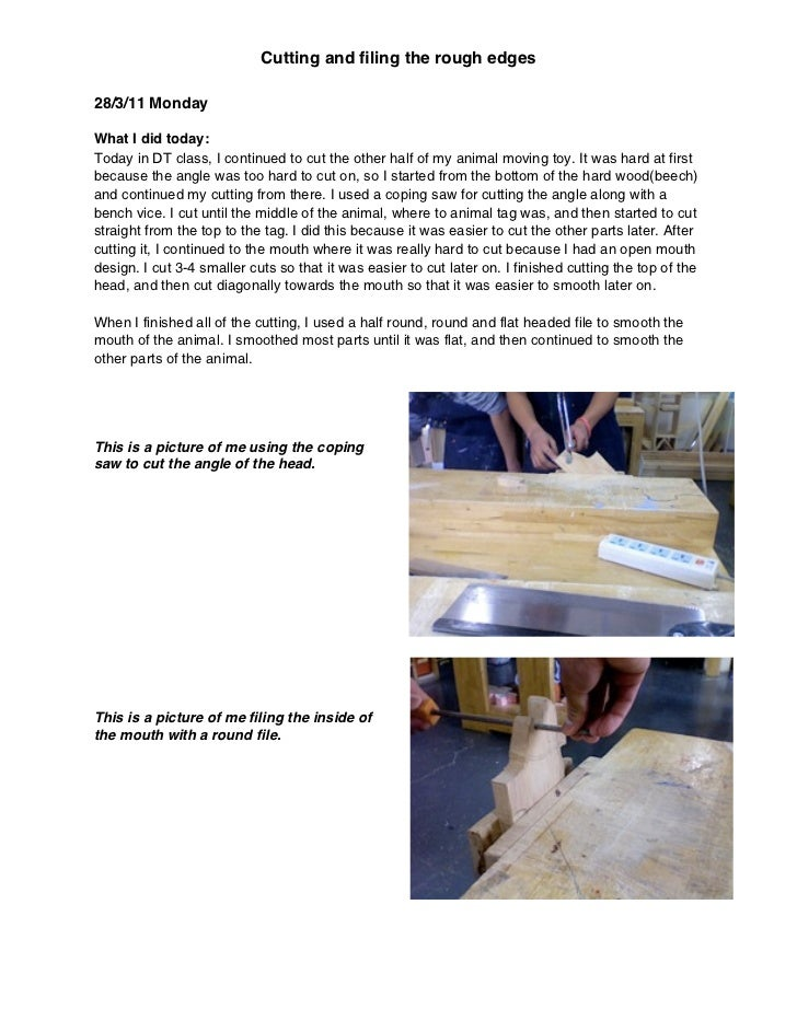 Cutting and filing the rough edges28/3/11 MondayWhat I did today:Today in DT class, I continued to cut the other half of my...