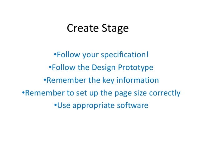 Create Stage •Follow your specification! •Follow the Design Prototype •Remember the key information •Remember to set up th...