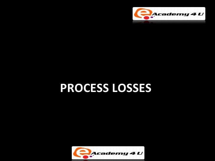 PROCESS LOSSES