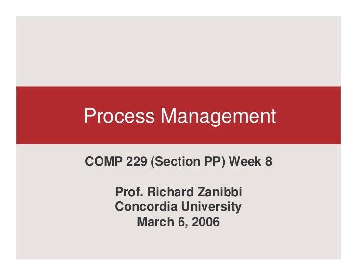 Process ManagementCOMP 229 (Section PP) Week 8    Prof. Richard Zanibbi    Concordia University       March 6, 2006