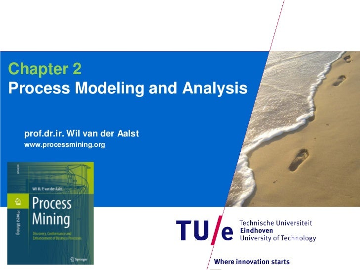 Chapter 2Process Modeling and Analysis prof.dr.ir. Wil van der Aalst www.processmining.org