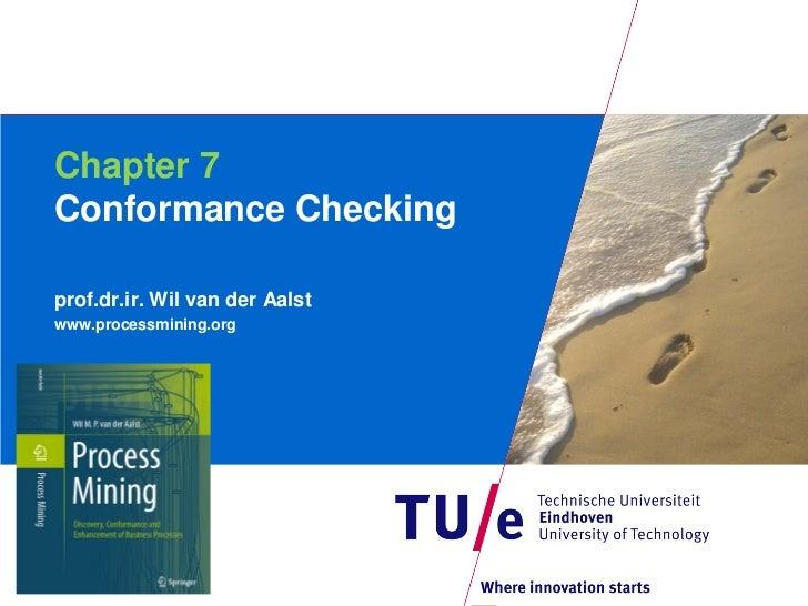 Chapter 7Conformance Checkingprof.dr.ir. Wil van der Aalstwww.processmining.org