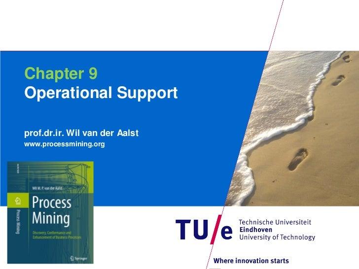 Chapter 9Operational Supportprof.dr.ir. Wil van der Aalstwww.processmining.org