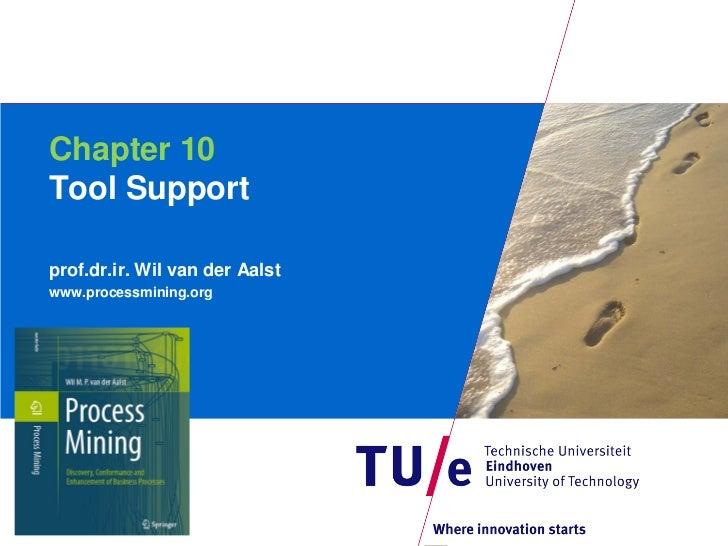 Chapter 10Tool Supportprof.dr.ir. Wil van der Aalstwww.processmining.org