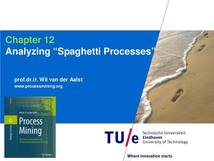 "Chapter 12Analyzing ""Spaghetti Processes"" prof.dr.ir. Wil van der Aalst www.processmining.org"