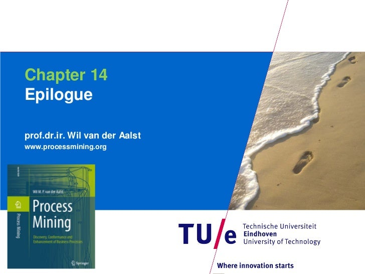 Chapter 14Epilogueprof.dr.ir. Wil van der Aalstwww.processmining.org