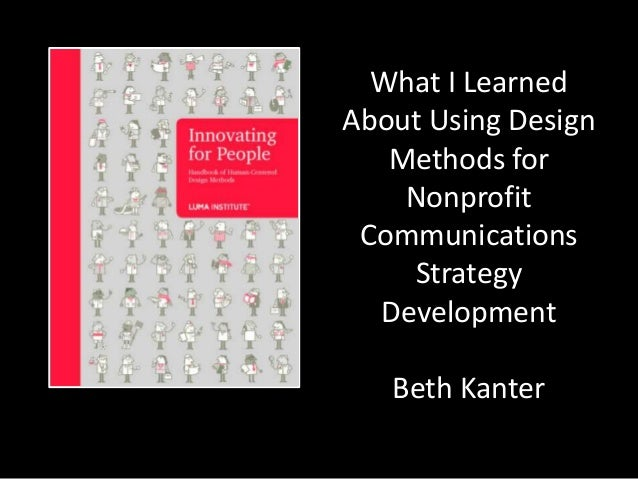What I Learned About Using Design Methods for Nonprofit Communications Strategy Development Beth Kanter