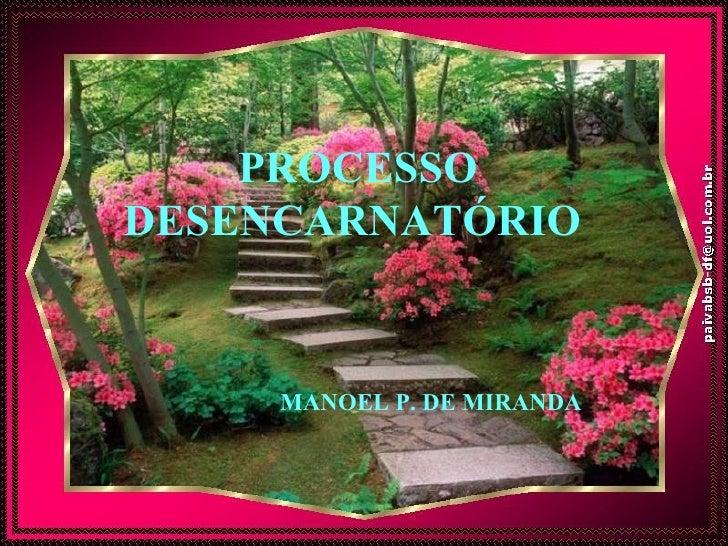 PROCESSO DESENCARNATÓRIO   MANOEL P. DE MIRANDA