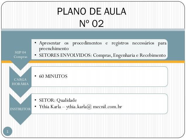 PLANO DE AULA Nº 02 SUP 04 Compras  CARGA HORÁRIA  INSTRUTOR  1  • Apresentar os procedimentos e registros necessários par...