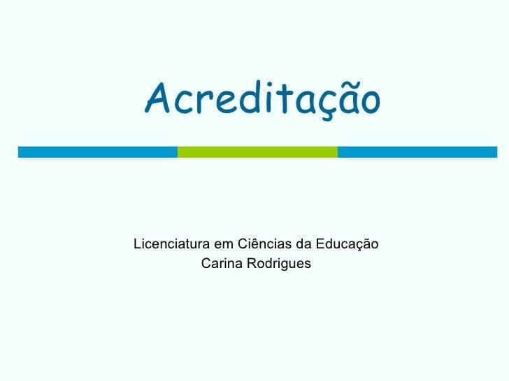 Acreditação Licenciatura em Ciências da Educação Carina Rodrigues