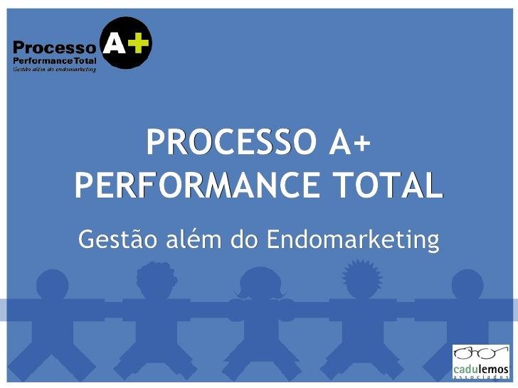 PROCESSO A+ PERFORMANCE TOTAL Gestão além do Endomarketing