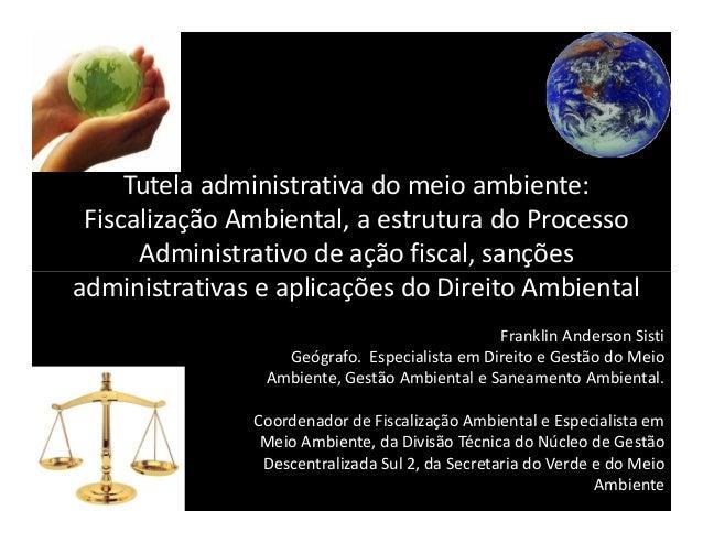 Tutela administrativa do meio ambiente: Fiscalização Ambiental, a estrutura do Processo      Administrativo de ação fiscal...