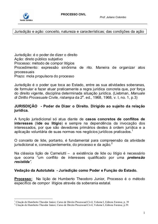 1  PROCESSO CIVIL  Prof. Juliano Colombo  Jurisdição e ação: conceito, natureza e características; das condições da ação  ...