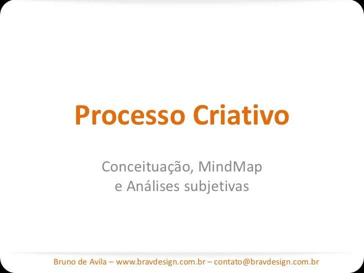 Processo Criativo           Conceituação, MindMap             e Análises subjetivasBruno de Avila – www.bravdesign.com.br ...