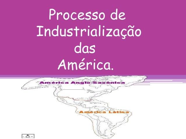 Processo de Industrialização das América.